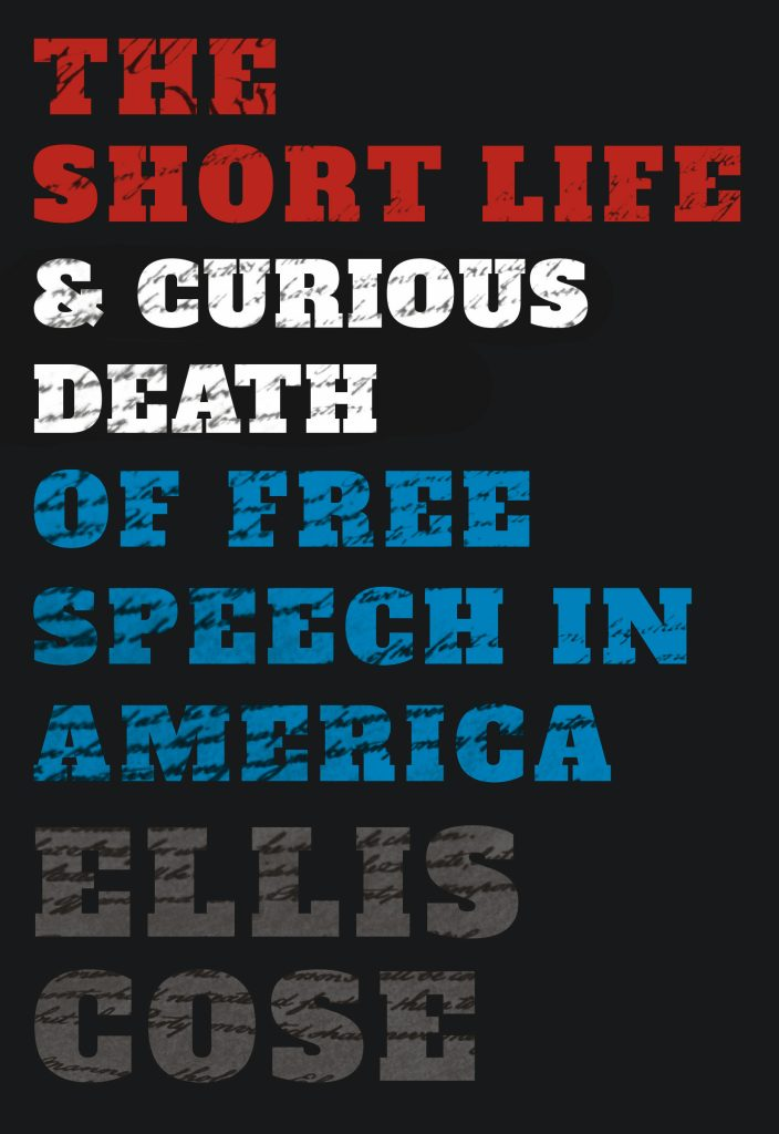 The Short Life and Curious Death of Free Speech in America Ellis Cose